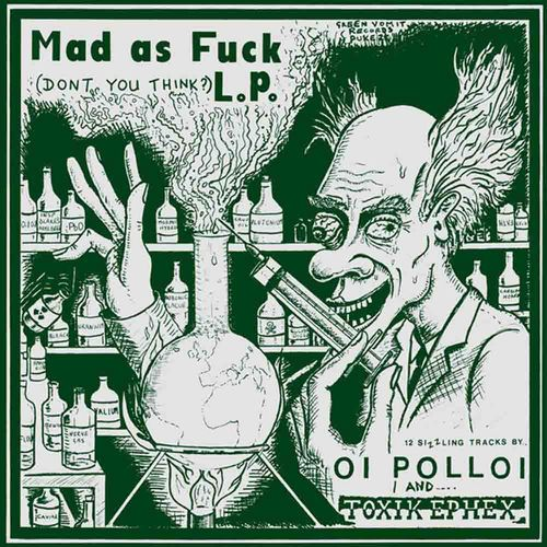 Oi Polloi / Toxik Ephex - Mad As Fuck L.P. [LP][schwarz]